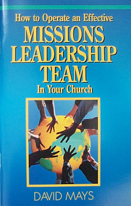 How To Operate An Effective Missions Leadership Team in Your Church