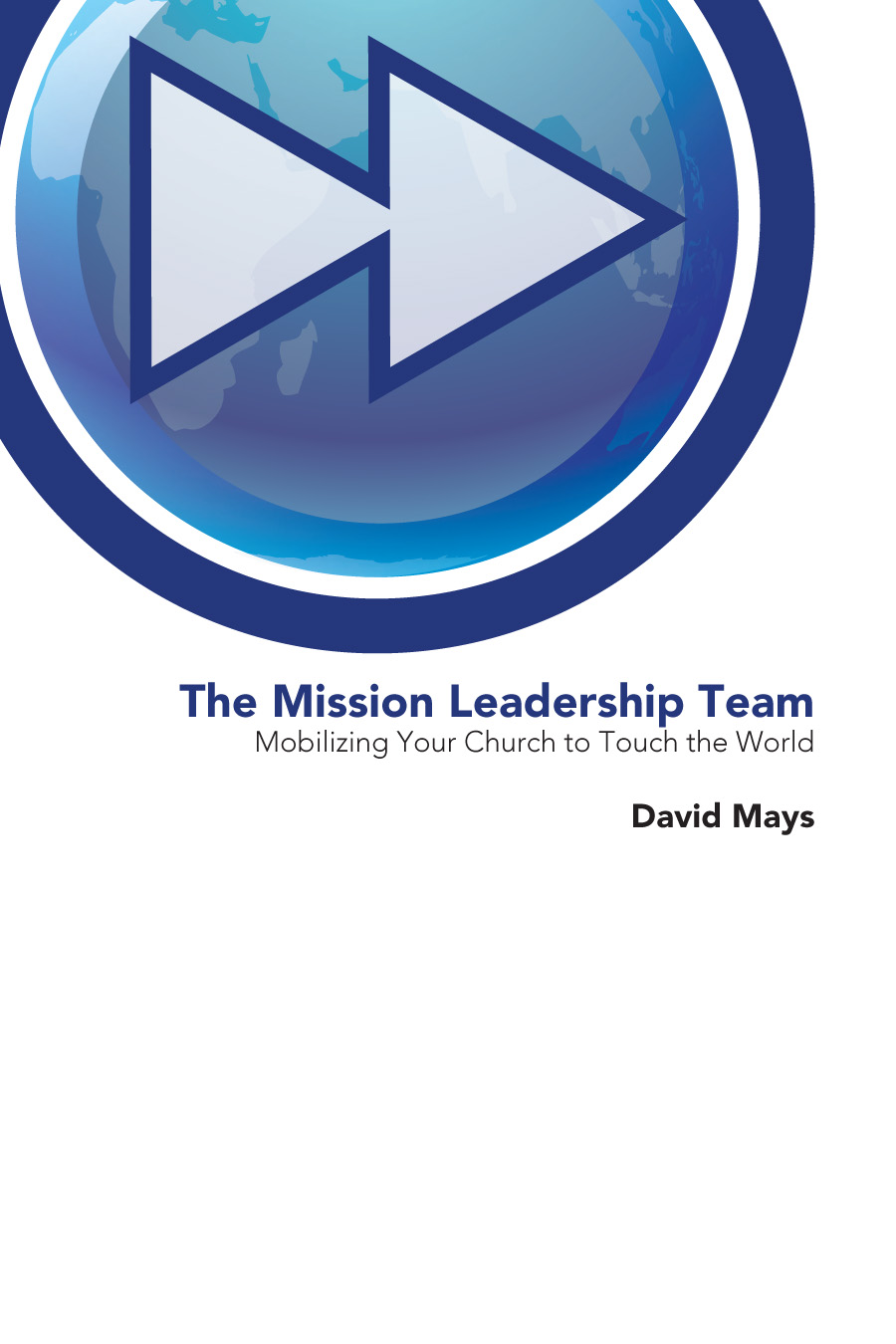 The Mission Leadership Team Mobilizing Your Church to Touch the World